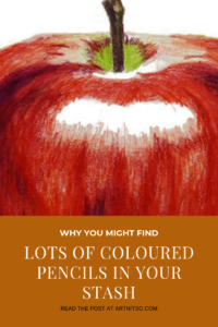Pinterest image of a coloured pencil drawing of an apple titled - Why you might find lots of coloured pencils in your stash - read the post at Artnitso.com.