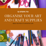 Pinterest image of art and craft supplies - text says 12 steps to organise your art and craft supplies - read the post at Artnitso.com.
