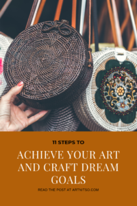 "Pinterest image of womans hand holding a woven purse for sale. Text says ""11 steps to achieve your art and craft dream goals. Read the post at Artnitso.com'."