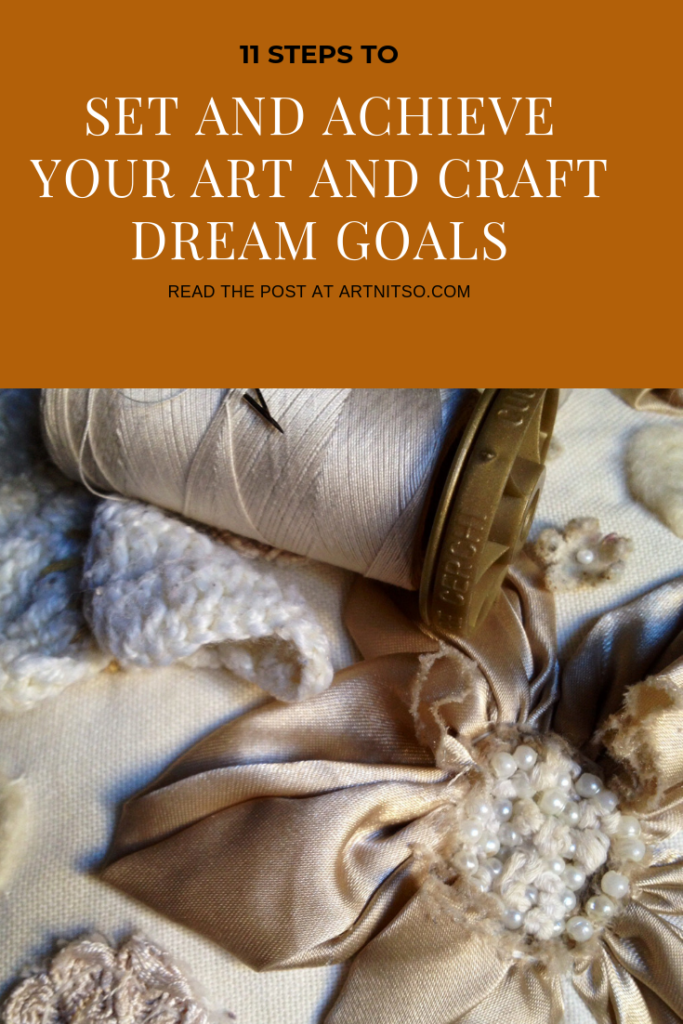 "Pinterest image of golden fabric, golden thread and embroidery. Text says ""11 steps to set and achieve your art and craft dream goals. Read the post at Artnitso.com'."