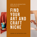 Pinterest image of person painting a still life on white paper on an art easel white background. Text says 'use and elimination process to find your art and craft niche'. Learn at Artnitso.com.