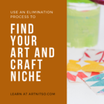 Pinterest image of paint brush on coloured paint tins, and pieces of fabric on white background. Text says 'use and elimination process to find your art and craft niche'. Learn at Artnitso.com.
