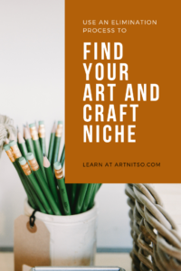 Pinterest image with green pencils in jar beside cane basket with white background. Text says 'use and elimination process to find your art and craft niche'. Learn at Artnitso.com.