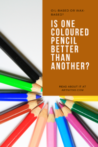 Pinterest image of coloured pencils in circle pointing to centre on white backround. Text says Oil-based or wax-based? Is one coloured pencil better than another? Read about it at Artnitso.com.