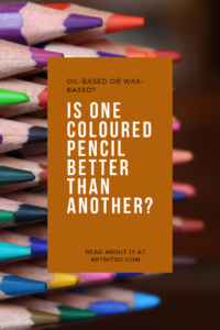 Pinterest image of coloured pencils stacked on each other to left of image. Text says Oil-based or wax-based? Is one coloured pencil better than another? Read about it at Artnitso.com.