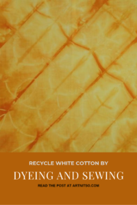 Pinterest image of orange-yellow patterned dyed fabric. Text says 'Recycle white cotton by dyeing and sewing. Read the post at Artnitso.com'.