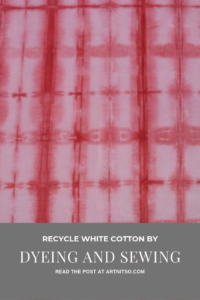 Pinterest image of pale red patterned dyed fabric. Text says 'Recycle white cotton by dyeing and sewing. Read the post at Artnitso.com'.