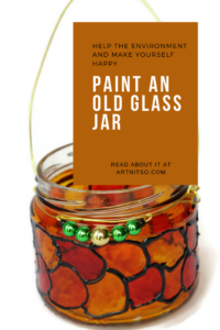 Pinterest image of orange, red and black painted glass jar with green an gold beads. Text says 'Help the environment and make yourself happy. Paint an old glass jar. Read about it at Artnitso.com.