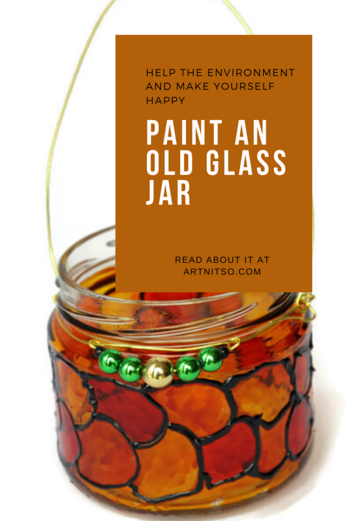 Pinterest image of orange, red and black painted glass jar with green an gold beads. Text says'Help the environment and make yourself happy. Paint an old glass jar. Read about it at Artnitso.com.